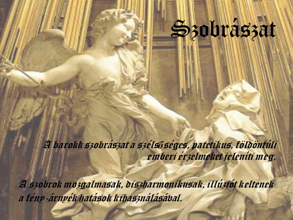 A barokk szobrászat a széls ő séges, patetikus, földöntúli emberi érzelmeket jeleníti meg. A szobrok mozgalmasak, diszharmonikusak, illúziót keltenek