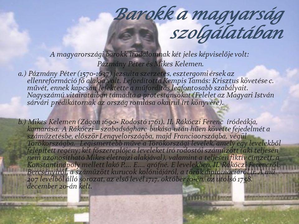 A magyarországi barokk irodalomnak két jeles képviselője volt: Pázmány Péter és Mikes Kelemen. a.) Pázmány Péter (1570-1637) jezsuita szerzetes, eszte