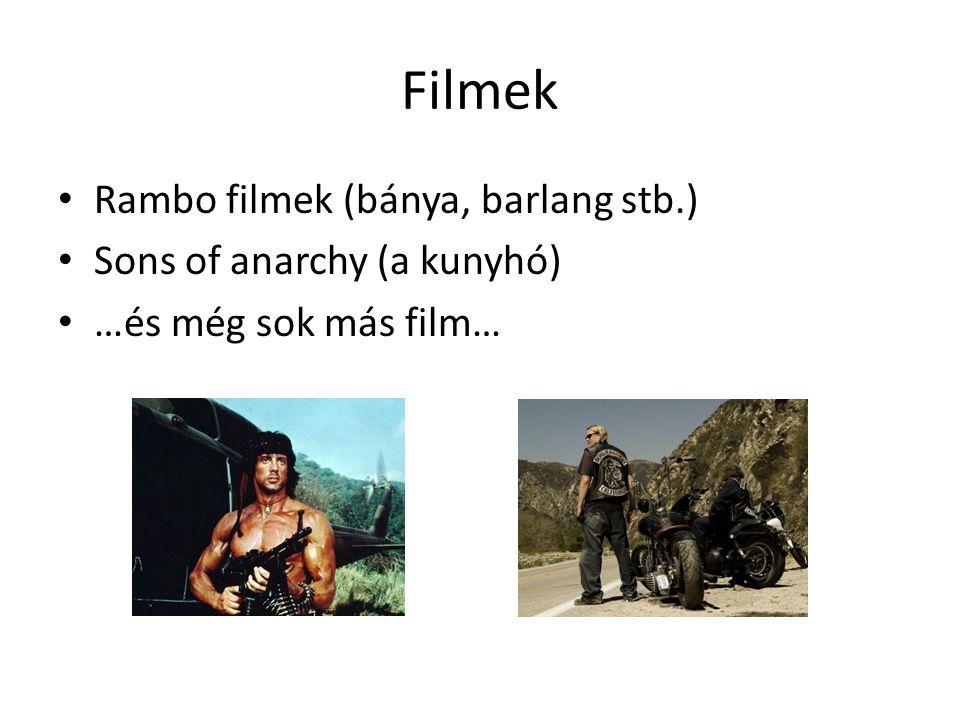 Filmek • Rambo filmek (bánya, barlang stb.) • Sons of anarchy (a kunyhó) • …és még sok más film…