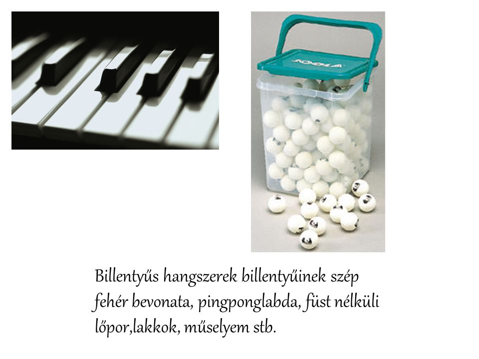 Billentyűs hangszerek billentyűinek szép fehér bevonata, pingponglabda, füst nélküli lőpor,lakkok, műselyem stb.