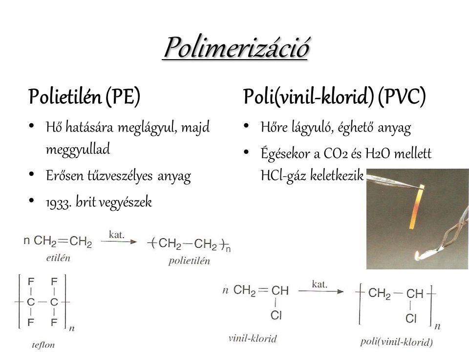 Polimerizáció Polietilén (PE) • Hő hatására meglágyul, majd meggyullad • Erősen tűzveszélyes anyag • 1933. brit vegyészek Poli(vinil-klorid) (PVC) • H
