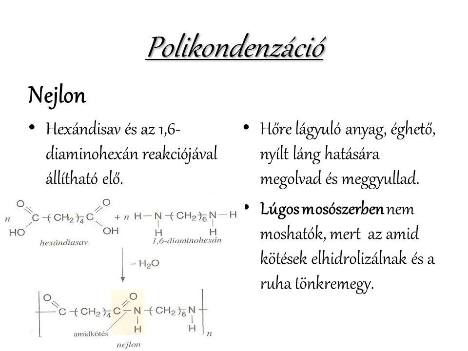 Polikondenzáció Nejlon • Hexándisav és az 1,6- diaminohexán reakciójával állítható elő. • Hőre lágyuló anyag, éghető, nyílt láng hatására megolvad és