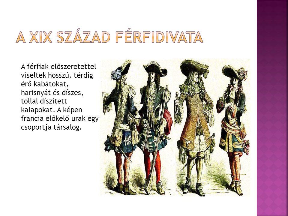 A férfiak előszeretettel viseltek hosszú, térdig érő kabátokat, harisnyát és díszes, tollal díszített kalapokat. A képen francia előkelő urak egy csop