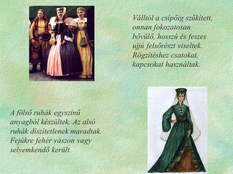 Női öltözet: Ebben a korban igen nagy szerepe volt a díszes fejfedőknek a tehetősebb hölgyek körében. Hosszú hajukat tekercsekbe, szarvacskákba csavar