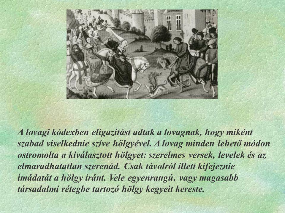 A lovagi kódexben eligazítást adtak a lovagnak, hogy miként szabad viselkednie szíve hölgyével.