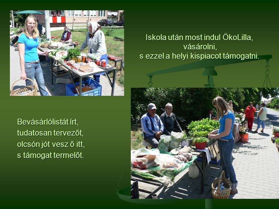 Iskola után most indul ÖkoLilla, vásárolni, s ezzel a helyi kispiacot támogatni.
