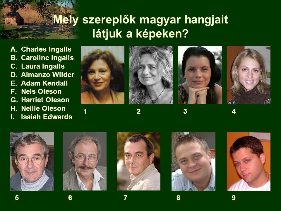 Mely szereplők magyar hangjait látjuk a képeken? A.Charles Ingalls B.Caroline Ingalls C.Laura Ingalls D.Almanzo Wilder E.Adam Kendall F.Nels Oleson G.