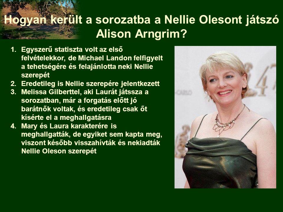 Hogyan került a sorozatba a Nellie Olesont játszó Alison Arngrim? 1.Egyszerű statiszta volt az első felvételekkor, de Michael Landon felfigyelt a tehe