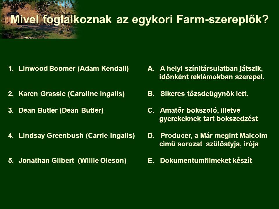 Mivel foglalkoznak az egykori Farm-szereplők? 1.Linwood Boomer (Adam Kendall)A. A helyi színitársulatban játszik, időnként reklámokban szerepel. 2.Kar