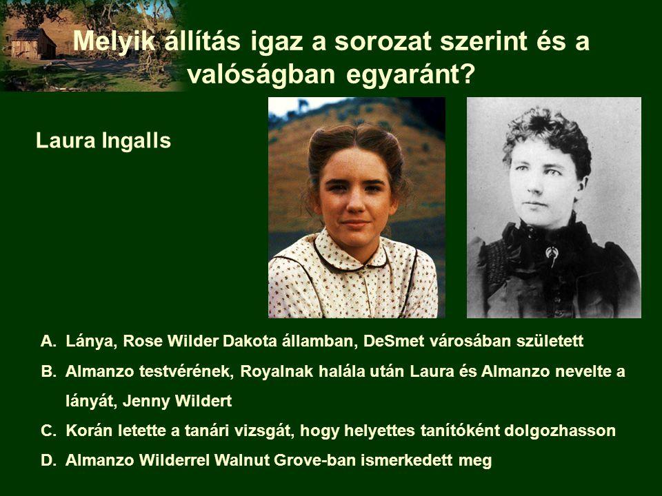 A.Lánya, Rose Wilder Dakota államban, DeSmet városában született B.Almanzo testvérének, Royalnak halála után Laura és Almanzo nevelte a lányát, Jenny