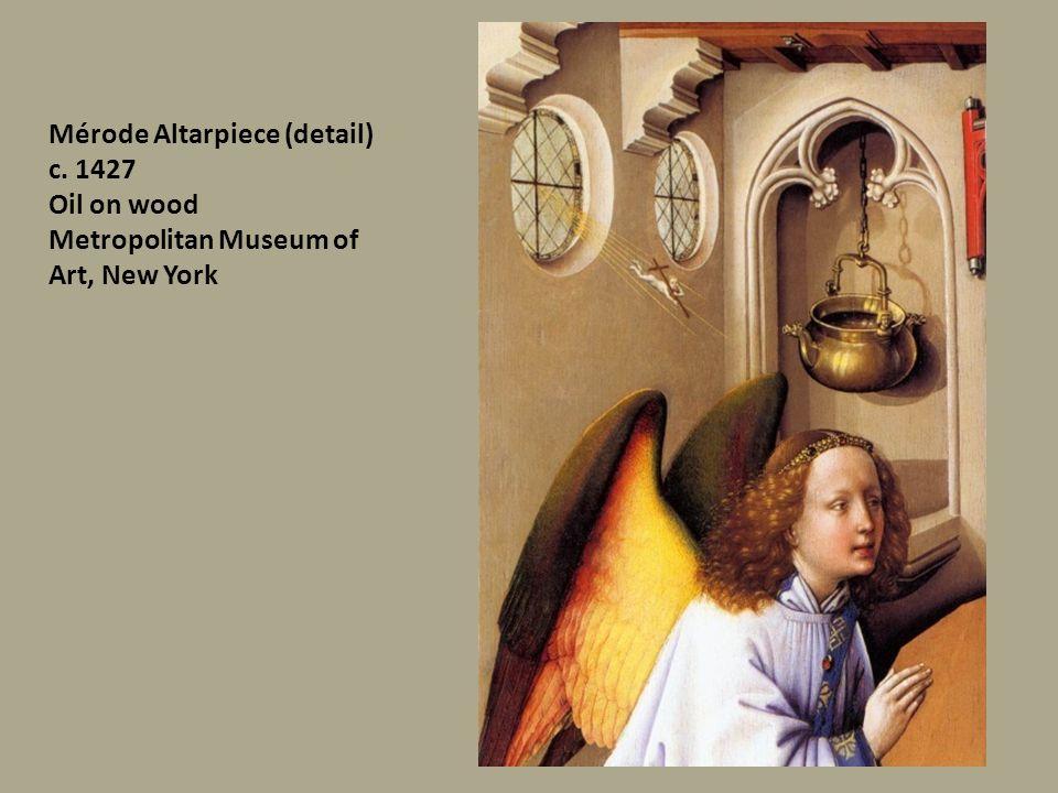 Mérode Altarpiece (detail) c. 1427 Oil on wood Metropolitan Museum of Art, New York