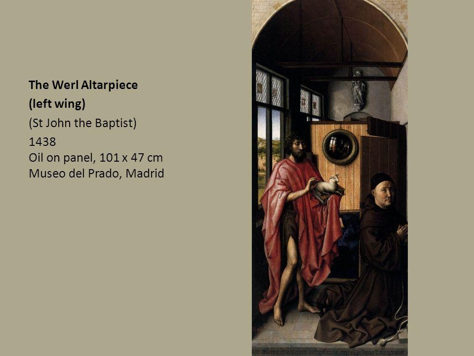 The Werl Altarpiece (left wing) (St John the Baptist) 1438 Oil on panel, 101 x 47 cm Museo del Prado, Madrid