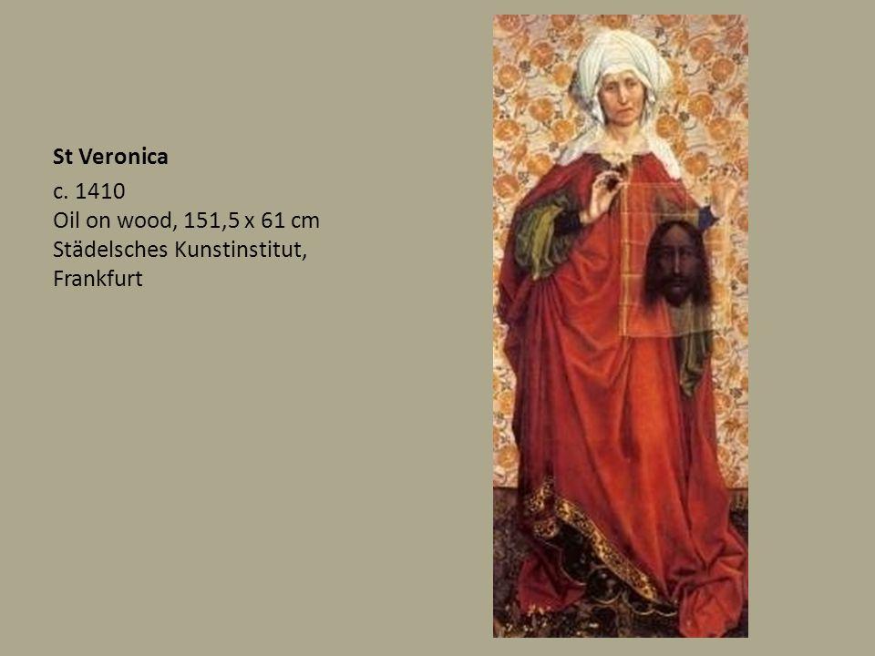 St Veronica c. 1410 Oil on wood, 151,5 x 61 cm Städelsches Kunstinstitut, Frankfurt