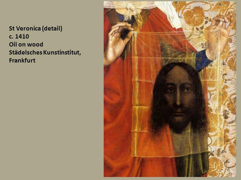 St Veronica (detail) c. 1410 Oil on wood Städelsches Kunstinstitut, Frankfurt