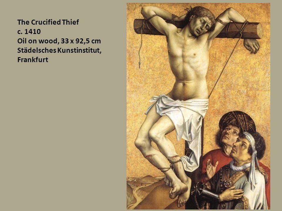 The Crucified Thief c. 1410 Oil on wood, 33 x 92,5 cm Städelsches Kunstinstitut, Frankfurt