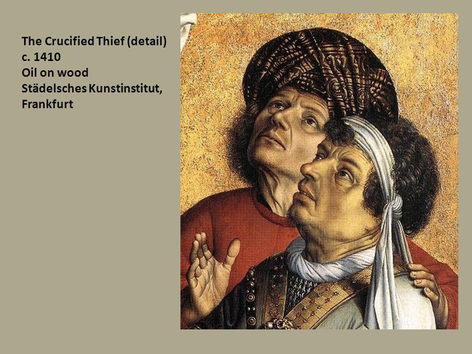 The Crucified Thief (detail) c. 1410 Oil on wood Städelsches Kunstinstitut, Frankfurt