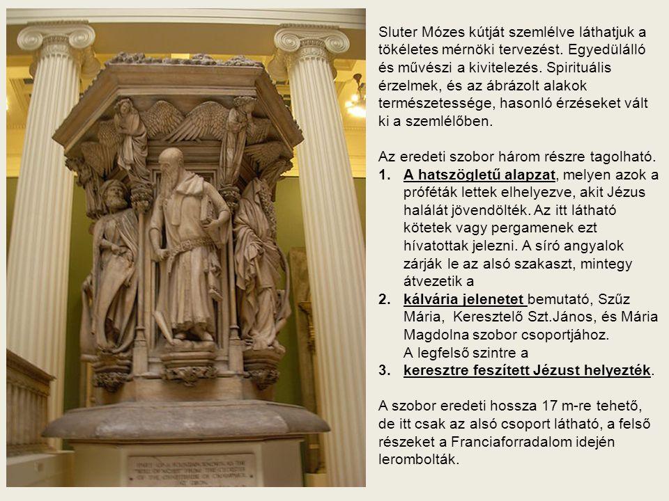 Nos Mózes = A Well Mózes Claus Sluter Épült:1395-1403 Ma a szemlélő a szoborcsoport óvása miatt egy építmény alatt tekintheti meg, melynek tervezéséné