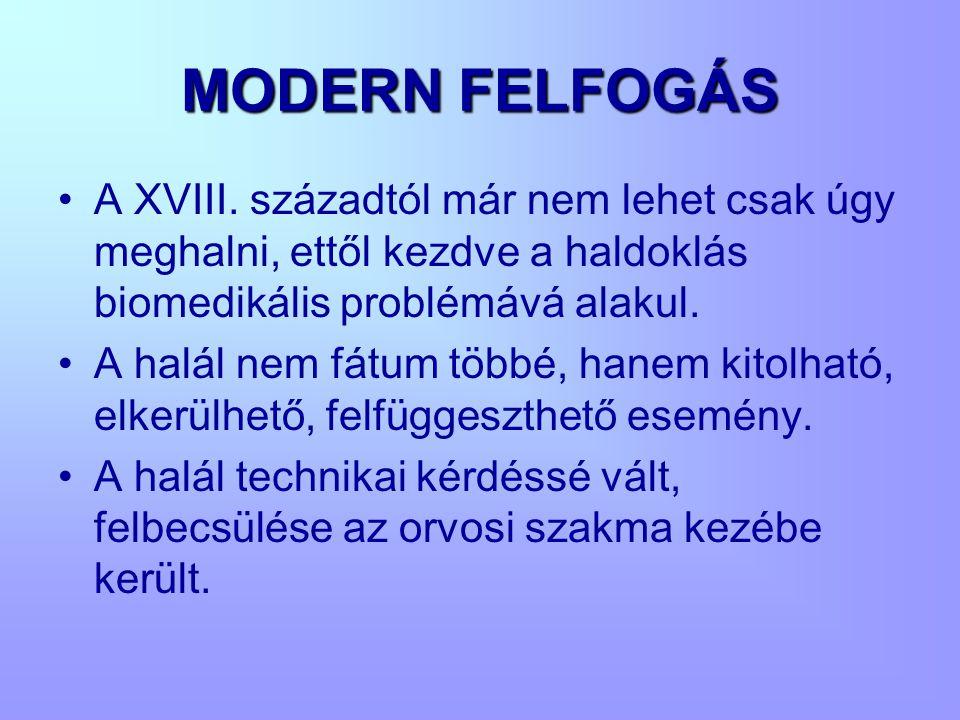 MODERN FELFOGÁS •A XVIII. századtól már nem lehet csak úgy meghalni, ettől kezdve a haldoklás biomedikális problémává alakul. •A halál nem fátum többé