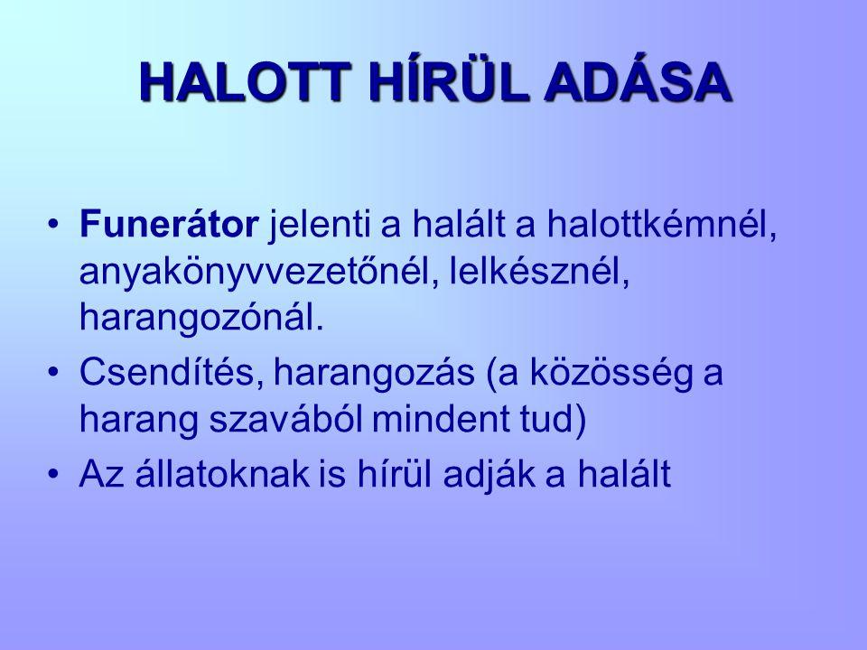 HALOTT HÍRÜL ADÁSA •Funerátor jelenti a halált a halottkémnél, anyakönyvvezetőnél, lelkésznél, harangozónál. •Csendítés, harangozás (a közösség a hara