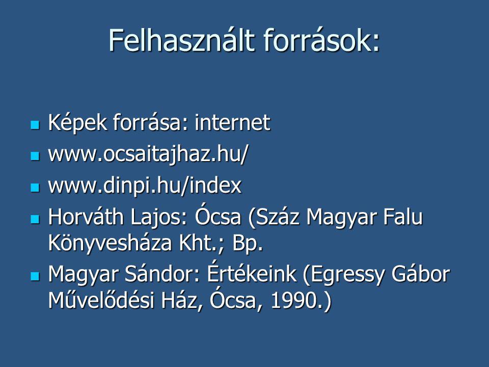 Felhasznált források:  Képek forrása: internet  www.ocsaitajhaz.hu/  www.dinpi.hu/index  Horváth Lajos: Ócsa (Száz Magyar Falu Könyvesháza Kht.;