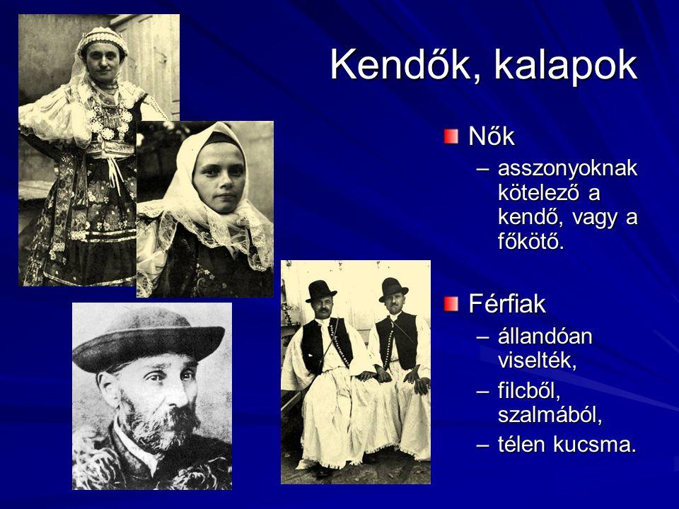 Kendők, kalapok Nők –asszonyoknak kötelező a kendő, vagy a főkötő.Férfiak –állandóan viselték, –filcből, szalmából, –télen kucsma.