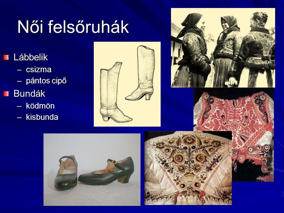 Női felsőruhák Lábbelik –csizma –pántos cipő Bundák –ködmön –kisbunda
