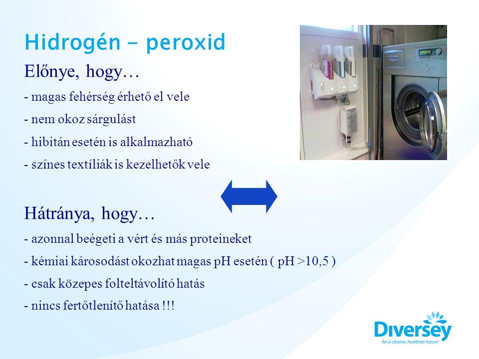 Hidrogén - peroxid Előnye, hogy… - magas fehérség érhető el vele - nem okoz sárgulást - hibitán esetén is alkalmazható - színes textíliák is kezelhető