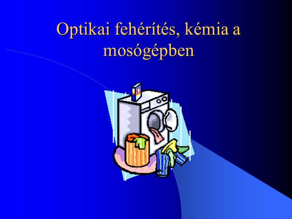 Optikai fehérítőanyagok fluoreszkáló vegyületek A mosószerhez adott, a mosás alkalmával kis mennyiségben a textilre adszorbeáló fehérítő anyagokkal érhetjük el.