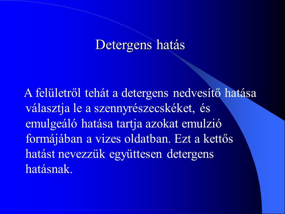 Detergens hatás A felületről tehát a detergens nedvesítő hatása választja le a szennyrészecskéket, és emulgeáló hatása tartja azokat emulzió formájában a vizes oldatban.