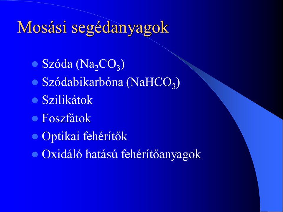 Mosási segédanyagok  Szóda (Na 2 CO 3 )  Szódabikarbóna (NaHCO 3 )  Szilikátok  Foszfátok  Optikai fehérítők  Oxidáló hatású fehérítőanyagok