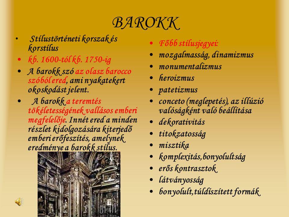 BAROKK • Stílustörténeti korszak és korstílus •kb. 1600-tól kb. 1750-ig •A barokk szó az olasz barocco szóból ered, ami nyakatekert okoskodást jelent.