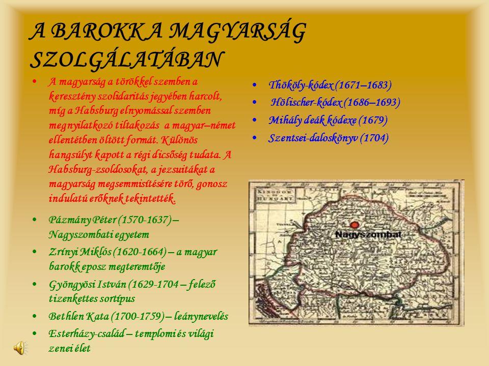 A BAROKK A MAGYARSÁG SZOLGÁLATÁBAN •Thököly-kódex (1671–1683) • Hölischer-kódex (1686–1693) •Mihály deák kódexe (1679) •Szentsei-daloskönyv (1704) •P•
