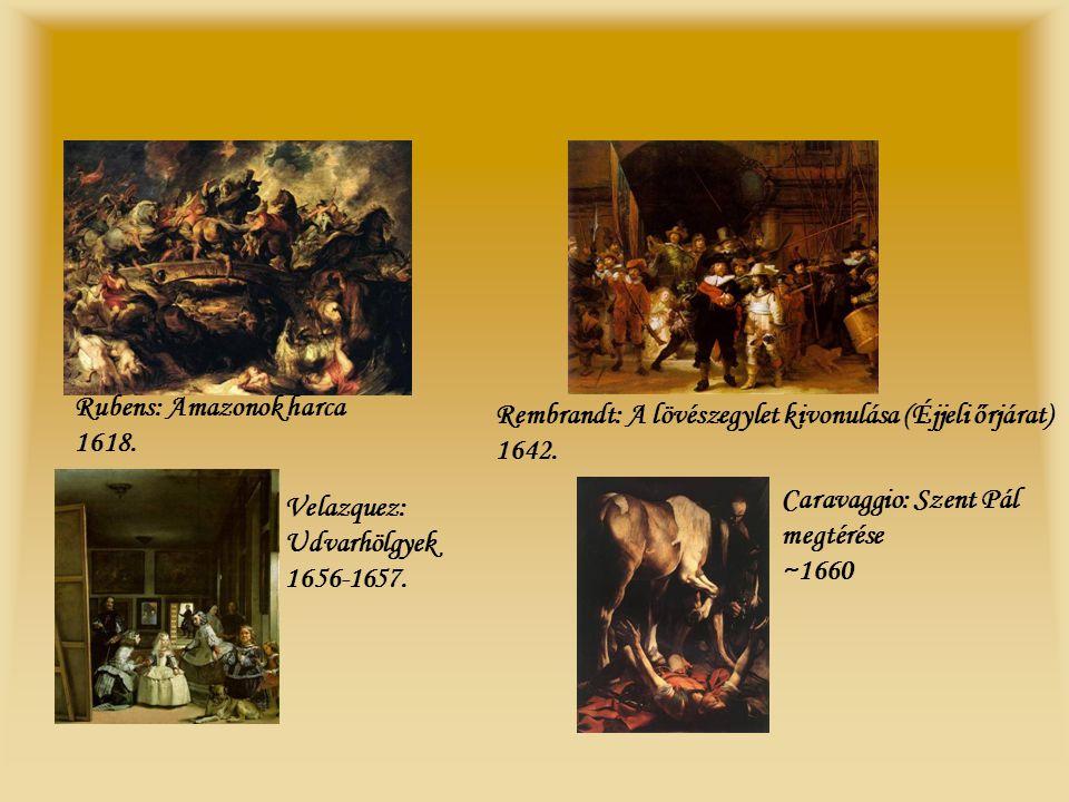 Rubens: Amazonok harca 1618. Rembrandt: A lövészegylet kivonulása (Éjjeli őrjárat) 1642. Velazquez: Udvarhölgyek 1656-1657. Caravaggio: Szent Pál megt