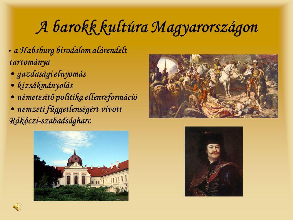 A barokk kultúra Magyarországon • a Habsburg birodalom alárendelt tartománya • gazdasági elnyomás • kizsákmányolás • németesítő politika ellenreformác