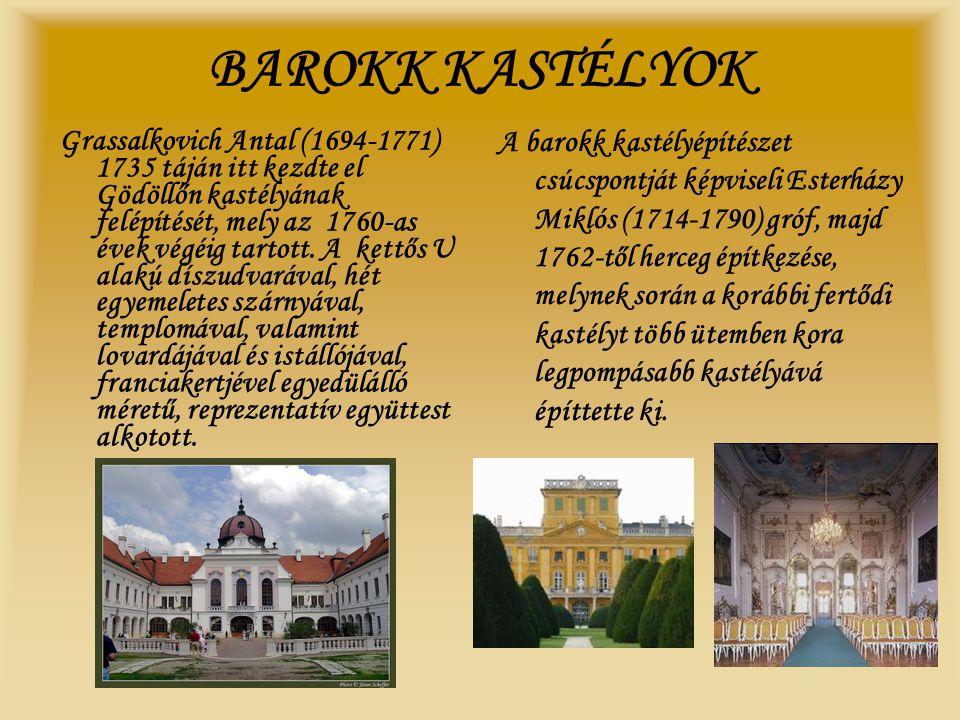 BAROKK KASTÉLYOK Grassalkovich Antal (1694-1771) 1735 táján itt kezdte el Gödöllőn kastélyának felépítését, mely az 1760-as évek végéig tartott. A ket