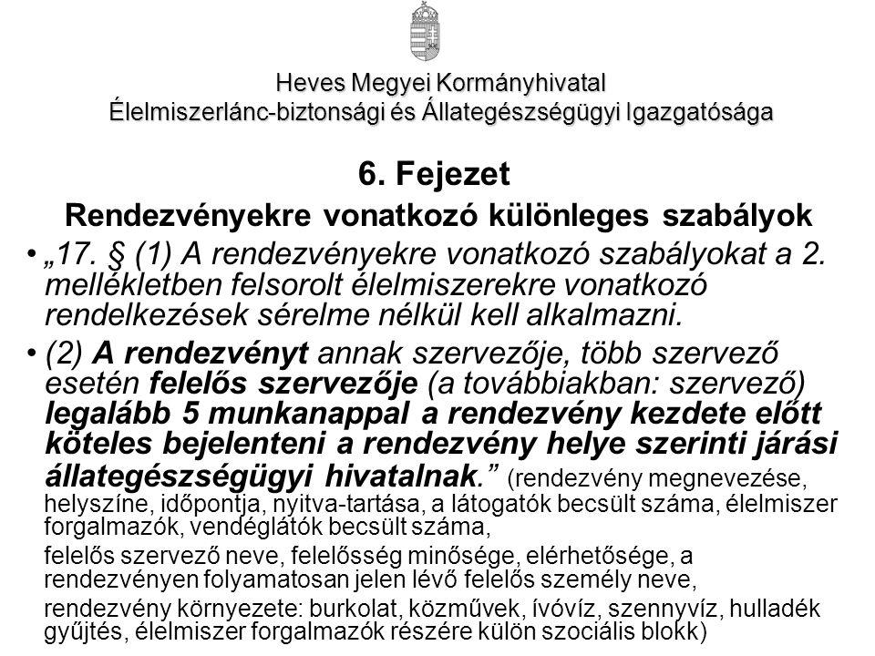 """6. Fejezet Rendezvényekre vonatkozó különleges szabályok •""""17. § (1) A rendezvényekre vonatkozó szabályokat a 2. mellékletben felsorolt élelmiszerekre"""