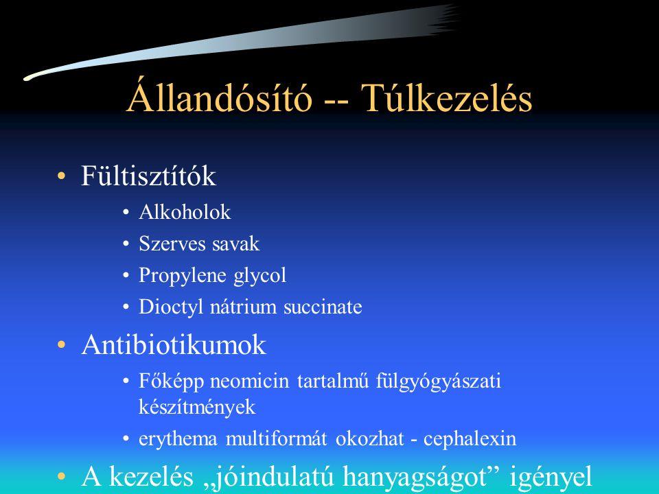 Állandósító -- Túlkezelés •Fültisztítók •Alkoholok •Szerves savak •Propylene glycol •Dioctyl nátrium succinate •Antibiotikumok •Főképp neomicin tartal