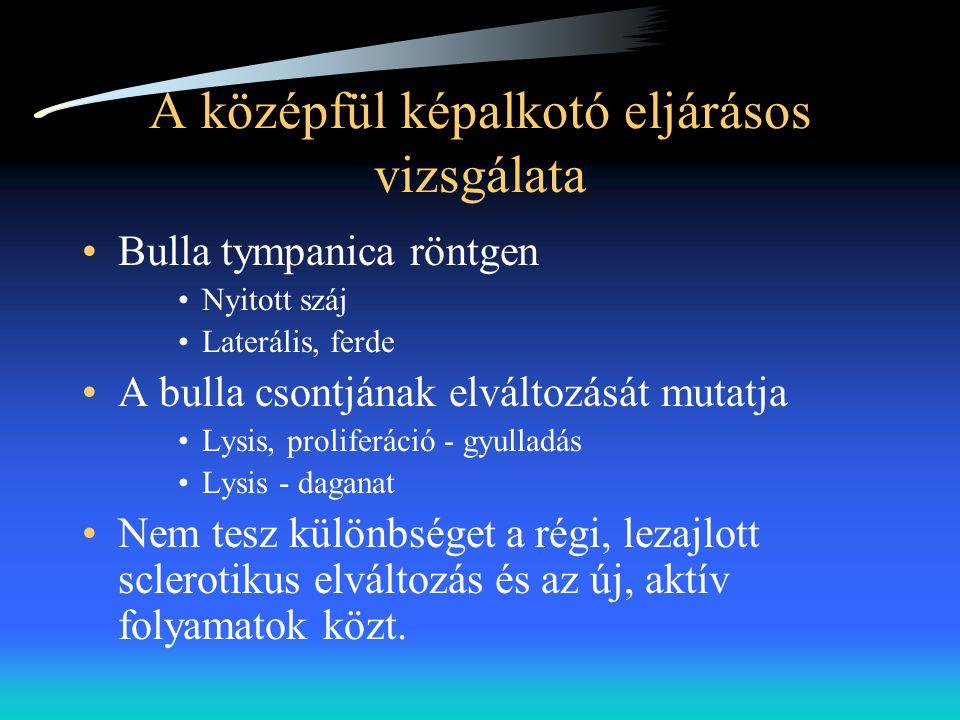 A középfül képalkotó eljárásos vizsgálata •Bulla tympanica röntgen •Nyitott száj •Laterális, ferde •A bulla csontjának elváltozását mutatja •Lysis, pr