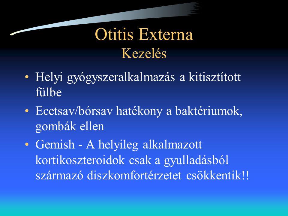 Otitis Externa Kezelés •Helyi gyógyszeralkalmazás a kitisztított fülbe •Ecetsav/bórsav hatékony a baktériumok, gombák ellen •Gemish - A helyileg alkal
