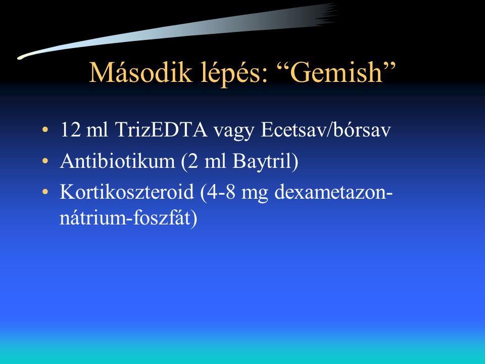 """Második lépés: """"Gemish"""" •12 ml TrizEDTA vagy Ecetsav/bórsav •Antibiotikum (2 ml Baytril) •Kortikoszteroid (4-8 mg dexametazon- nátrium-foszfát)"""