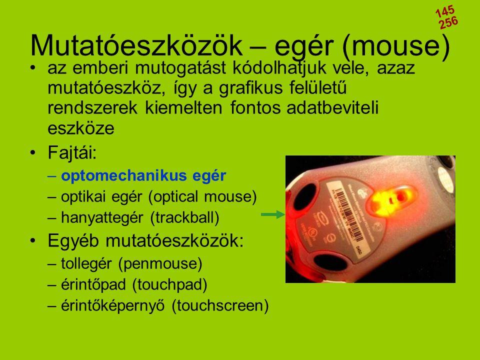 Mutatóeszközök – egér (mouse) •az emberi mutogatást kódolhatjuk vele, azaz mutatóeszköz, így a grafikus felületű rendszerek kiemelten fontos adatbevit