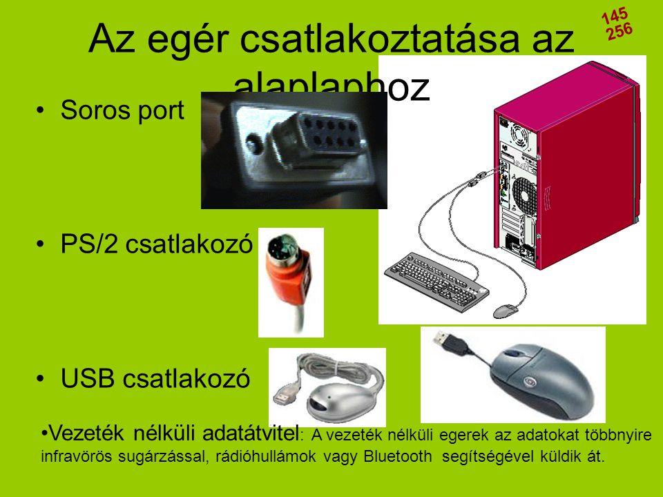 •Soros port •PS/2 csatlakozó •USB csatlakozó Az egér csatlakoztatása az alaplaphoz 145 256 •Vezeték nélküli adatátvitel : A vezeték nélküli egerek az