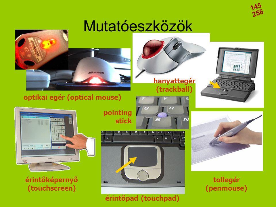 Mutatóeszközök érintőképernyő (touchscreen) érintőpad (touchpad) tollegér (penmouse) optikai egér (optical mouse) hanyattegér (trackball) pointing sti