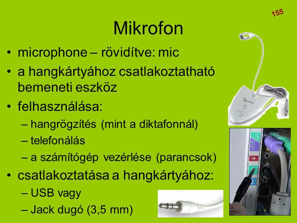 Mikrofon •microphone – rövidítve: mic •a hangkártyához csatlakoztatható bemeneti eszköz •felhasználása: –hangrögzítés (mint a diktafonnál) –telefonálá