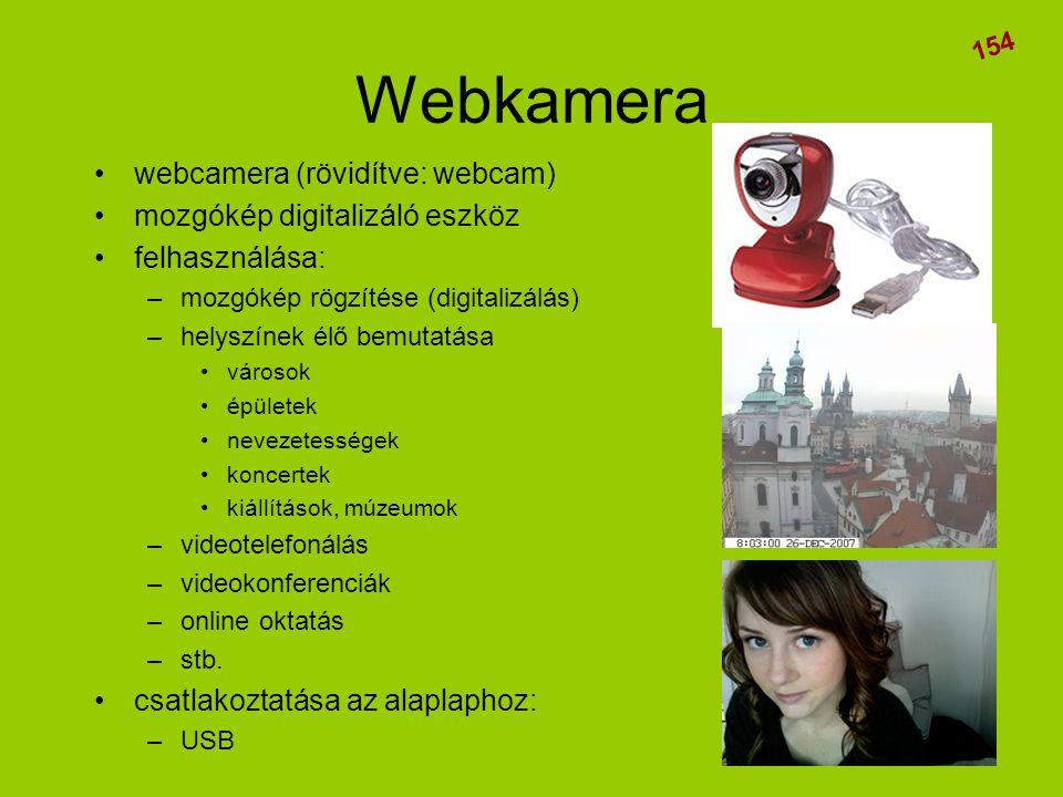 Webkamera •webcamera (rövidítve: webcam) •mozgókép digitalizáló eszköz •felhasználása: –mozgókép rögzítése (digitalizálás) –helyszínek élő bemutatása