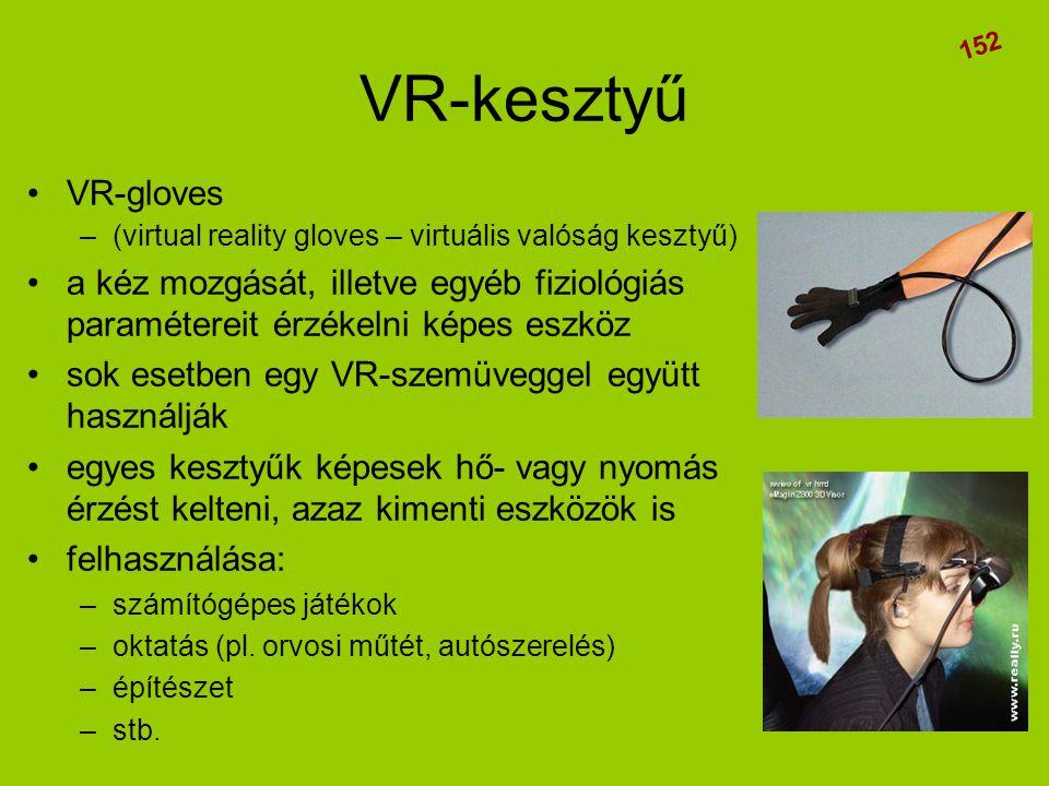 VR-kesztyű •VR-gloves –(virtual reality gloves – virtuális valóság kesztyű) •a kéz mozgását, illetve egyéb fiziológiás paramétereit érzékelni képes es