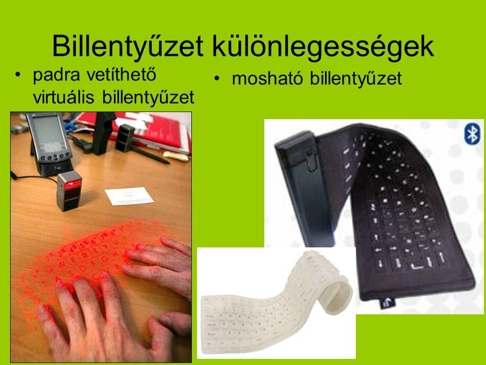 Billentyűzet különlegességek •mosható billentyűzet •padra vetíthető virtuális billentyűzet