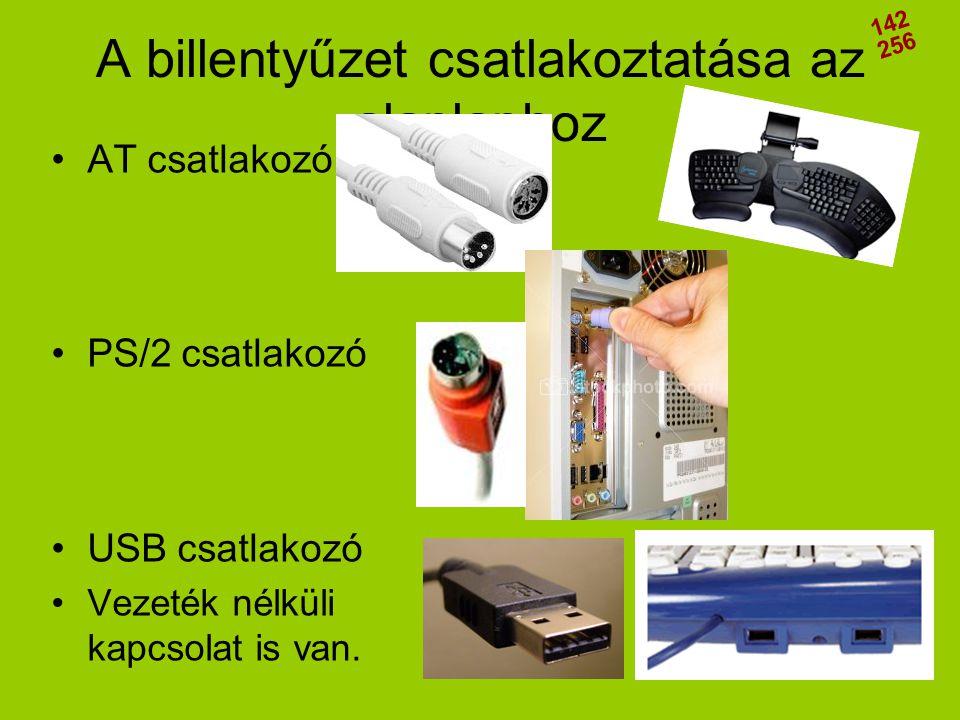•AT csatlakozó •PS/2 csatlakozó •USB csatlakozó •Vezeték nélküli kapcsolat is van. A billentyűzet csatlakoztatása az alaplaphoz 142 256