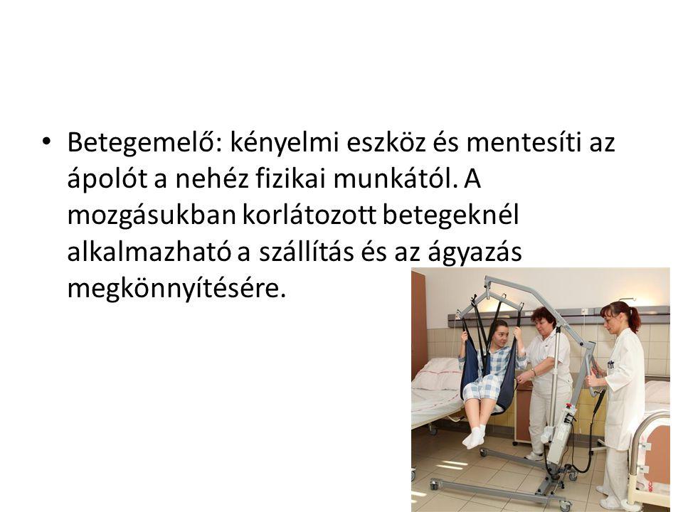 • Betegemelő: kényelmi eszköz és mentesíti az ápolót a nehéz fizikai munkától. A mozgásukban korlátozott betegeknél alkalmazható a szállítás és az ágy
