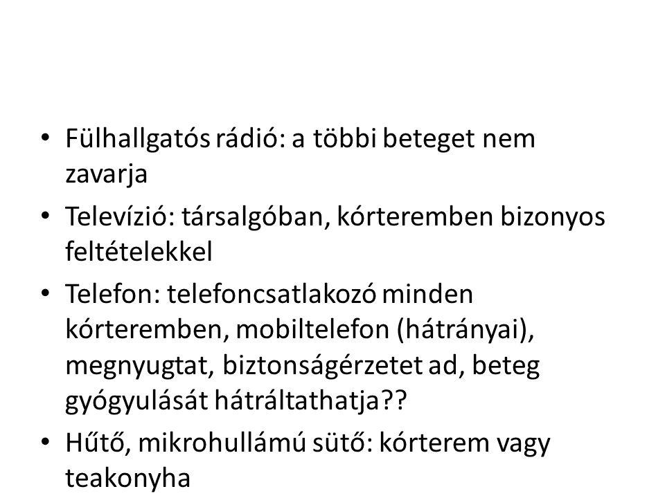 • Fülhallgatós rádió: a többi beteget nem zavarja • Televízió: társalgóban, kórteremben bizonyos feltételekkel • Telefon: telefoncsatlakozó minden kór